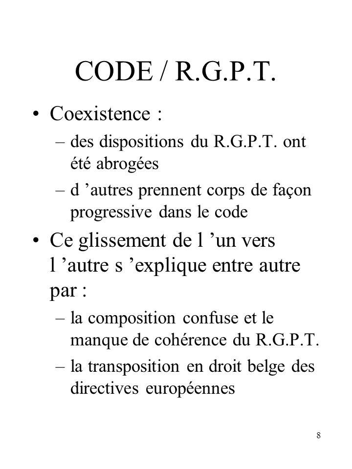 8 CODE / R.G.P.T. Coexistence : –des dispositions du R.G.P.T. ont été abrogées –d autres prennent corps de façon progressive dans le code Ce glissemen
