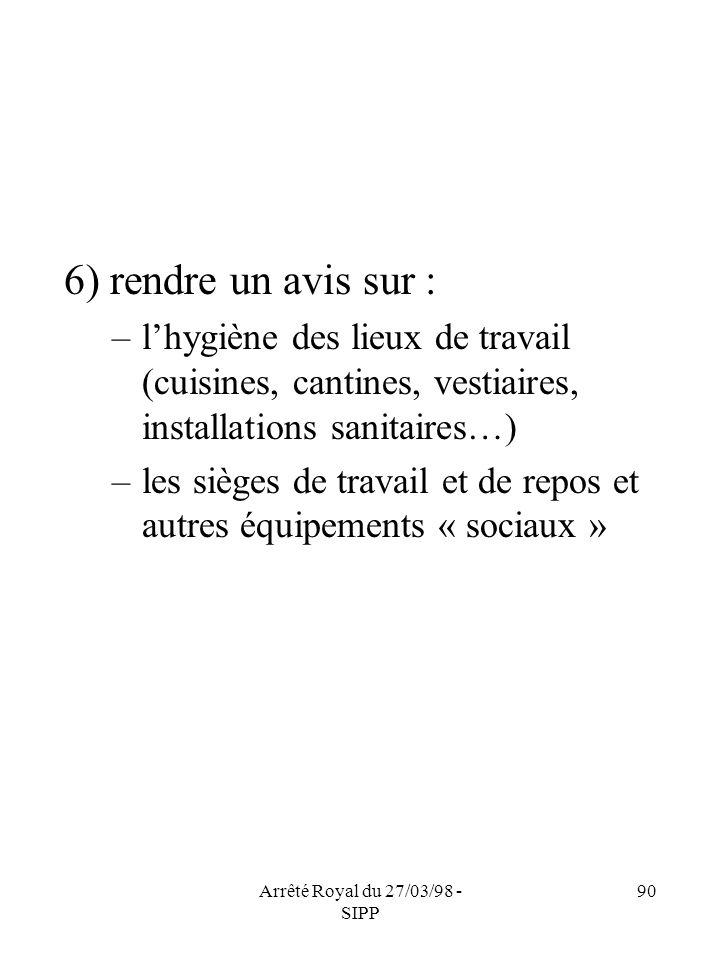 Arrêté Royal du 27/03/98 - SIPP 90 6) rendre un avis sur : –lhygiène des lieux de travail (cuisines, cantines, vestiaires, installations sanitaires…)
