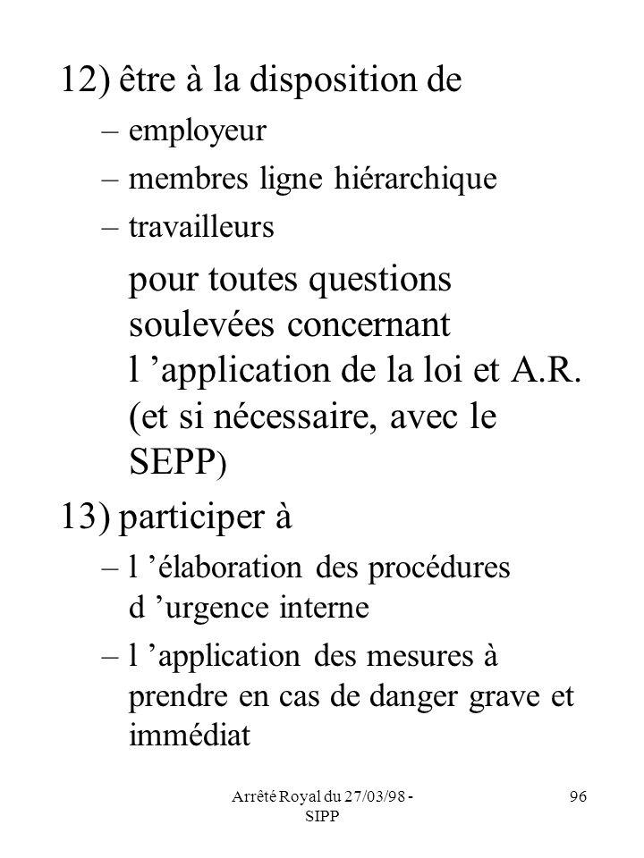 Arrêté Royal du 27/03/98 - SIPP 96 12) être à la disposition de –employeur –membres ligne hiérarchique –travailleurs pour toutes questions soulevées c