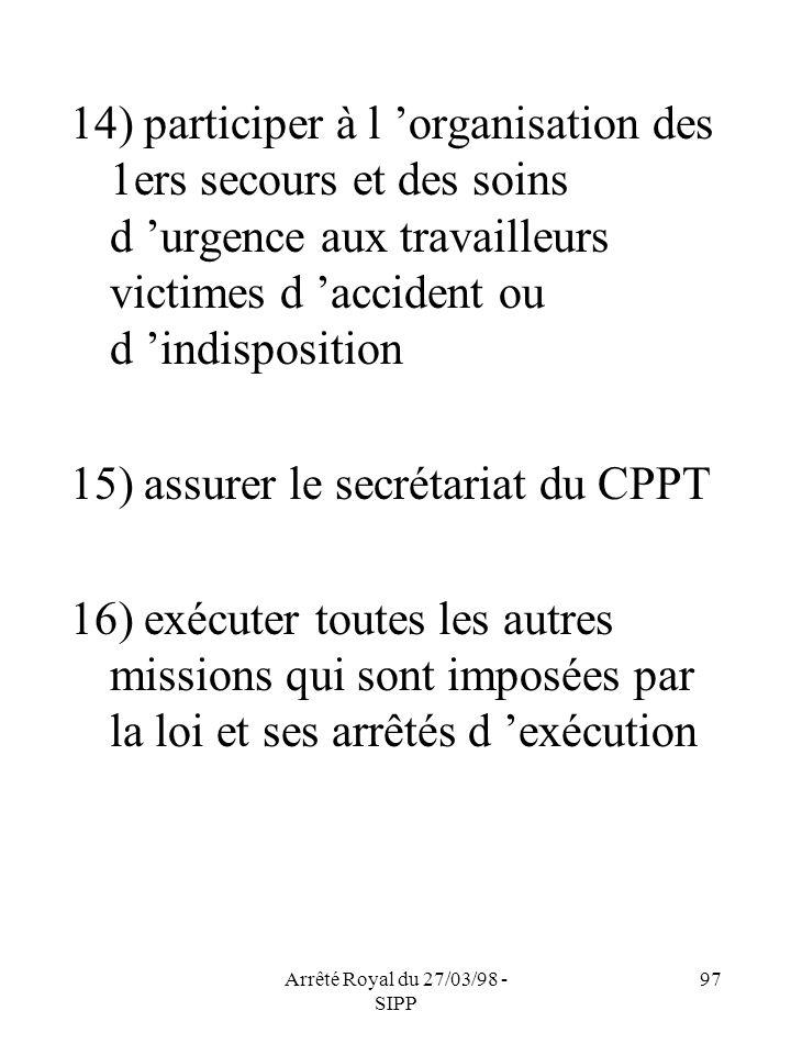 Arrêté Royal du 27/03/98 - SIPP 97 14) participer à l organisation des 1ers secours et des soins d urgence aux travailleurs victimes d accident ou d i