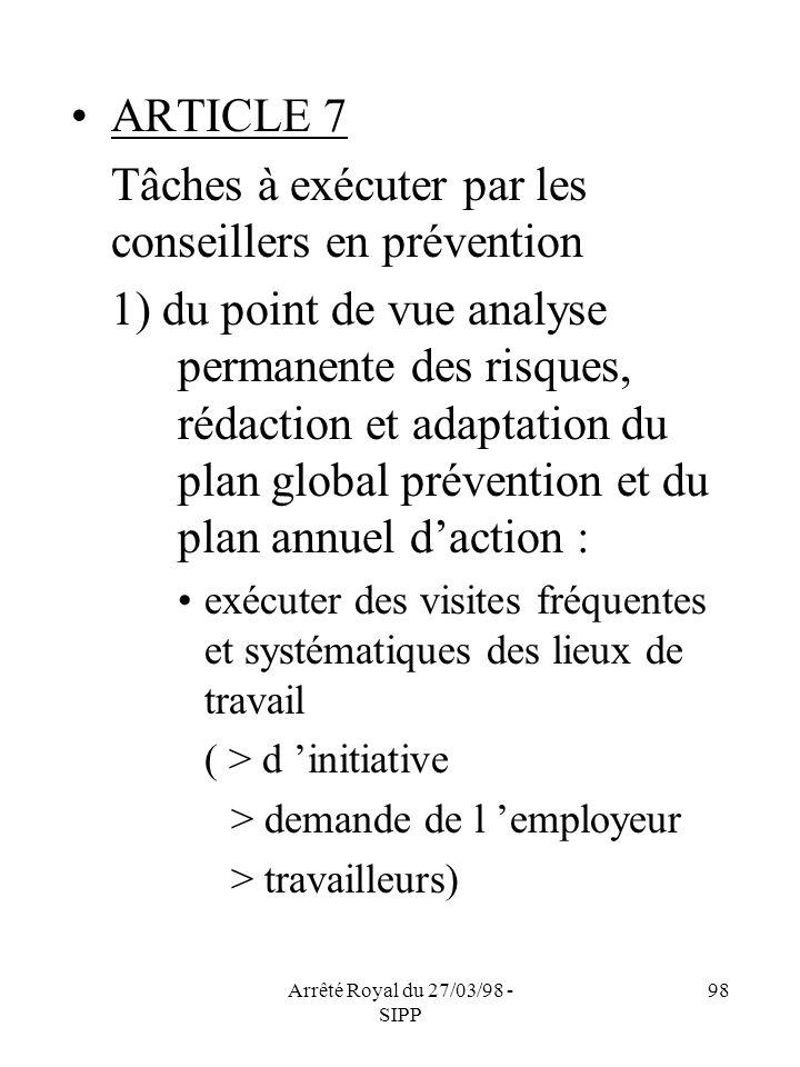Arrêté Royal du 27/03/98 - SIPP 98 ARTICLE 7 Tâches à exécuter par les conseillers en prévention 1) du point de vue analyse permanente des risques, ré