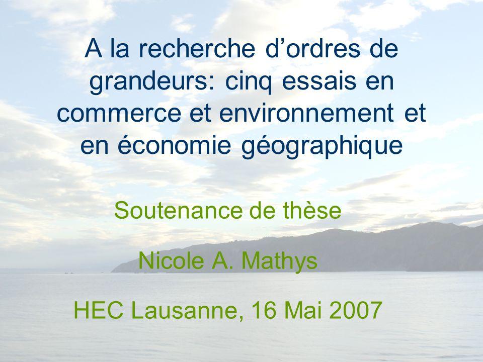 A la recherche dordres de grandeurs: cinq essais en commerce et environnement et en économie géographique Soutenance de thèse Nicole A.