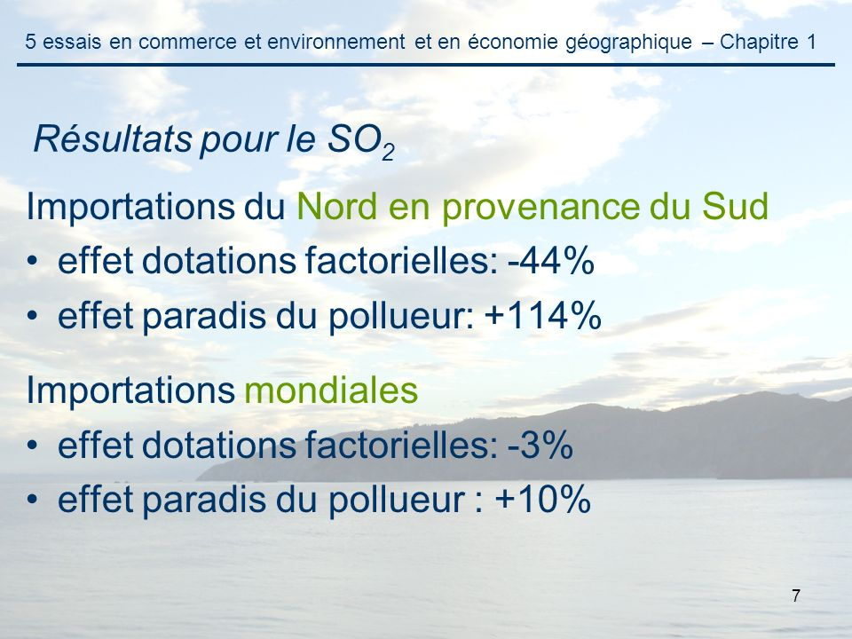 7 Importations du Nord en provenance du Sud effet dotations factorielles: -44% effet paradis du pollueur: +114% Importations mondiales effet dotations