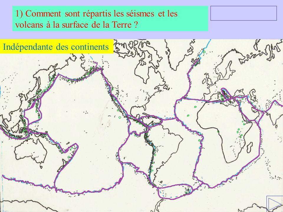 Indépendante des continents 1) Comment sont répartis les séismes et les volcans à la surface de la Terre ?