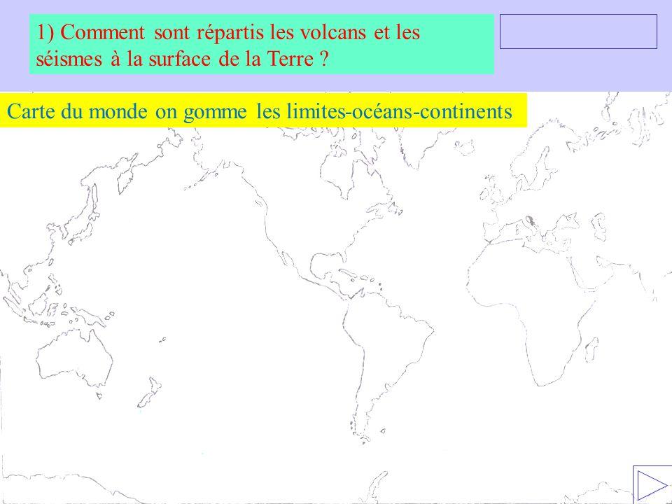 Distribution des volcans actifsCarte du monde on gomme les limites-océans-continents 1) Comment sont répartis les volcans et les séismes à la surface