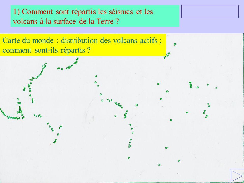 Carte du monde : distribution des volcans actifs ; comment sont-ils répartis ? 1) Comment sont répartis les séismes et les volcans à la surface de la