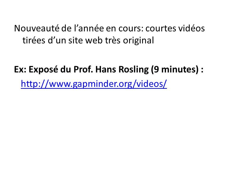 Nouveauté de lannée en cours: courtes vidéos tirées dun site web très original Ex: Exposé du Prof. Hans Rosling (9 minutes) : http://www.gapminder.org