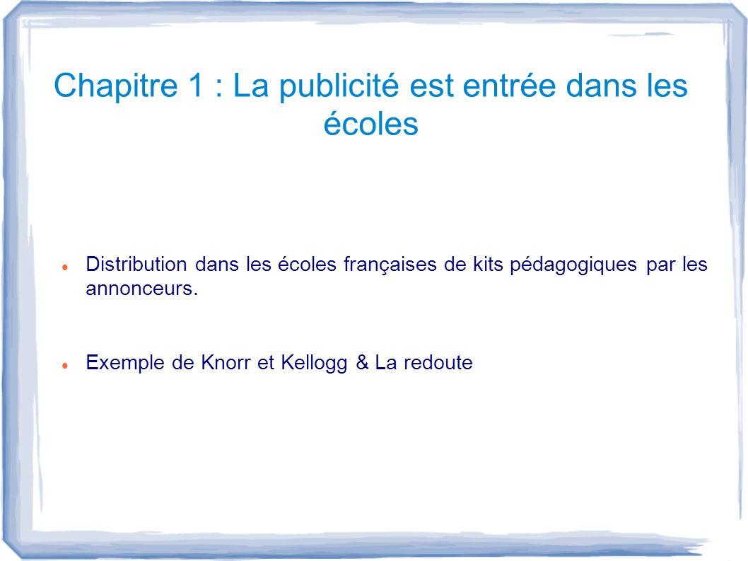Chapitre 1 : La publicité est entrée dans les écoles Distribution dans les écoles françaises de kits pédagogiques par les annonceurs. Exemple de Knorr