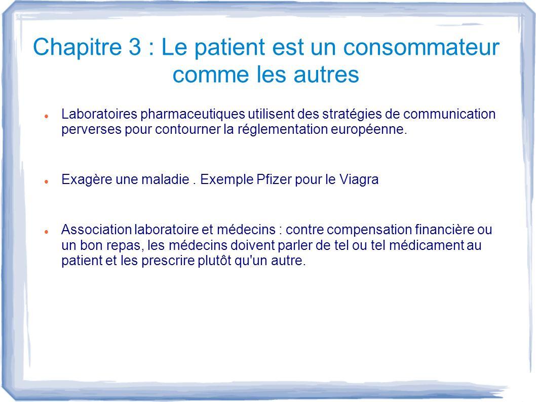 Chapitre 3 : Le patient est un consommateur comme les autres Laboratoires pharmaceutiques utilisent des stratégies de communication perverses pour con