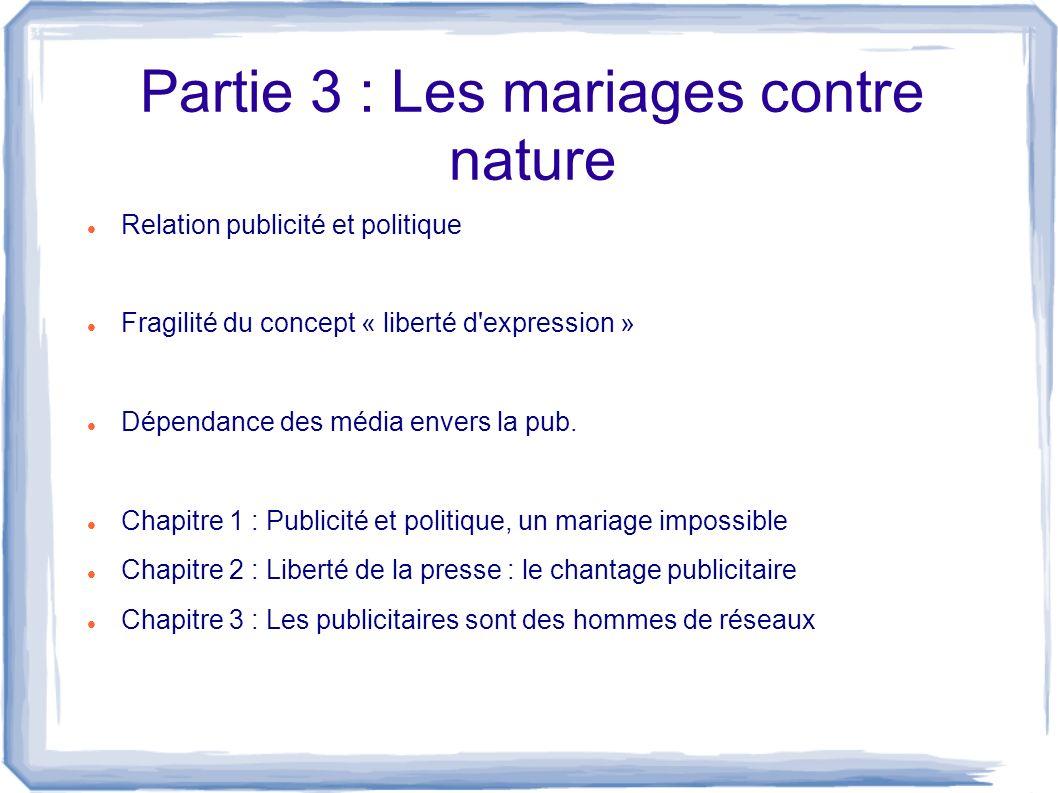 Partie 3 : Les mariages contre nature Relation publicité et politique Fragilité du concept « liberté d'expression » Dépendance des média envers la pub