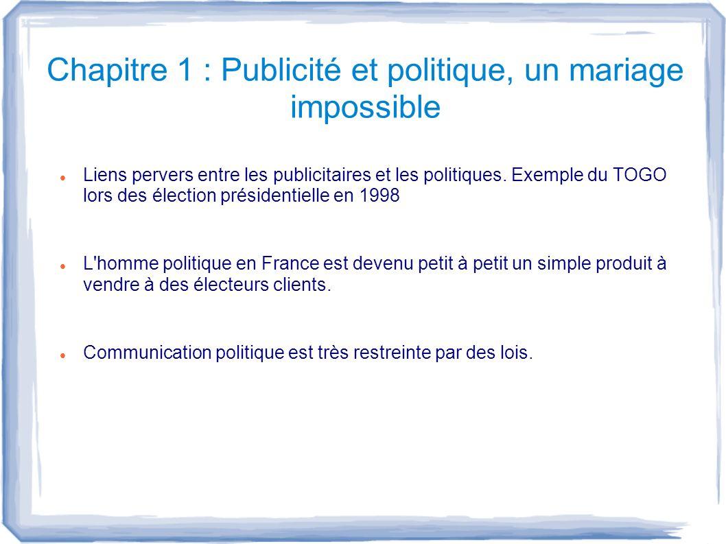 Chapitre 1 : Publicité et politique, un mariage impossible Liens pervers entre les publicitaires et les politiques. Exemple du TOGO lors des élection