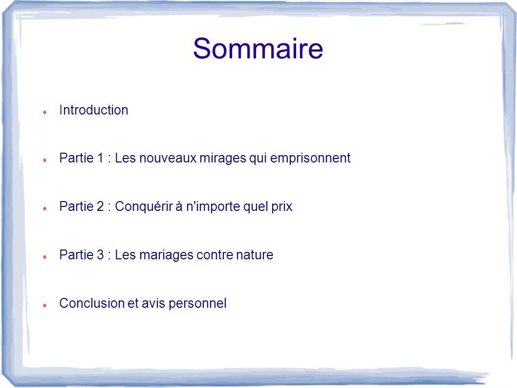 Sommaire Introduction Partie 1 : Les nouveaux mirages qui emprisonnent Partie 2 : Conquérir à n'importe quel prix Partie 3 : Les mariages contre natur