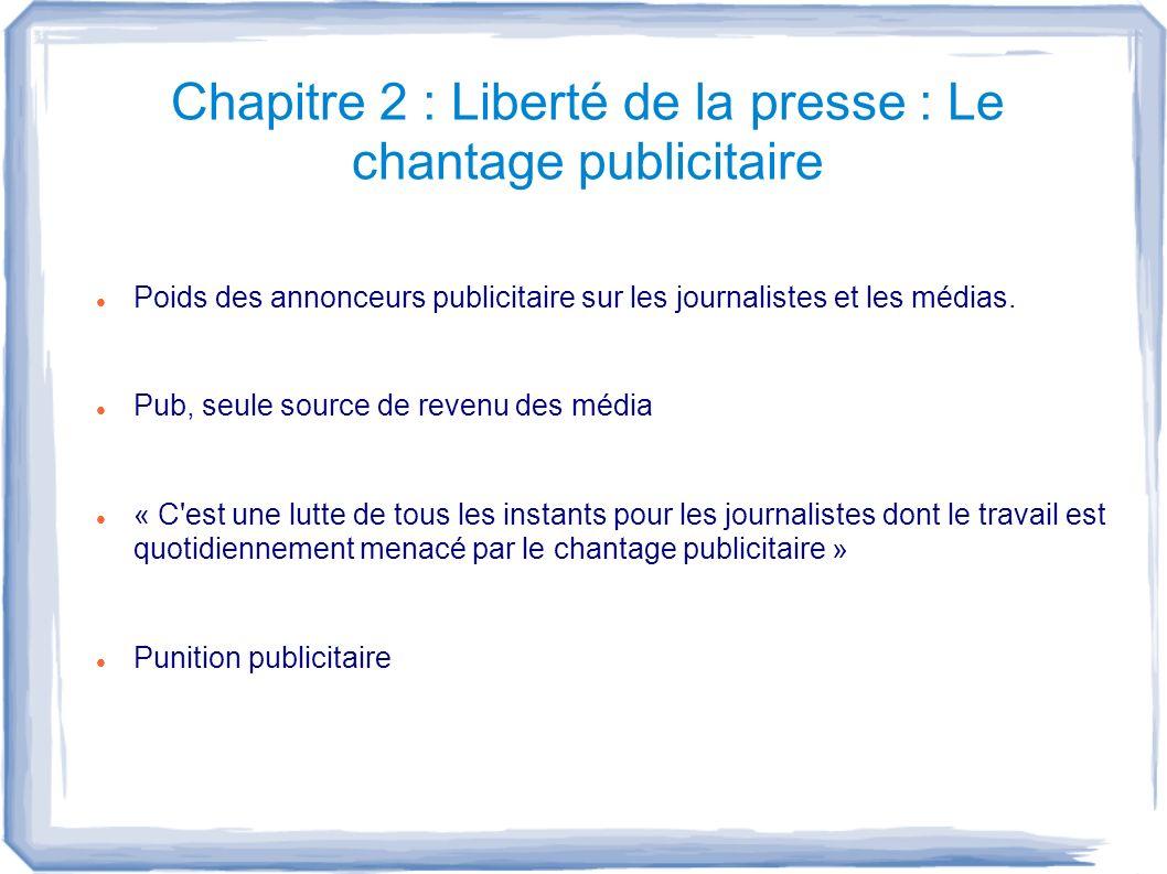 Chapitre 2 : Liberté de la presse : Le chantage publicitaire Poids des annonceurs publicitaire sur les journalistes et les médias. Pub, seule source d
