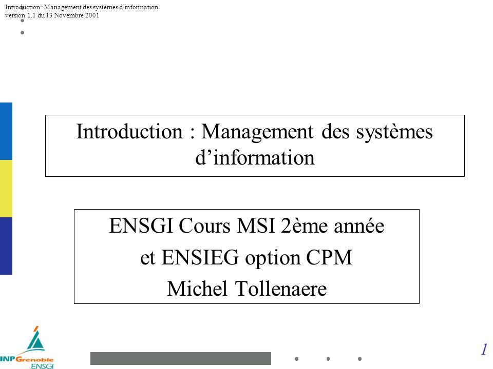 2 Introduction : Management des systèmes dinformation version 1.1 du 13 Novembre 2001 URL http://gilco.inpg.fr/tollenae/msi/programmeMSI01-02.htm http://gilco.inpg.fr/tollenae/msi/ http://gilco.inpg.fr/tollenae/ieg-cpm/