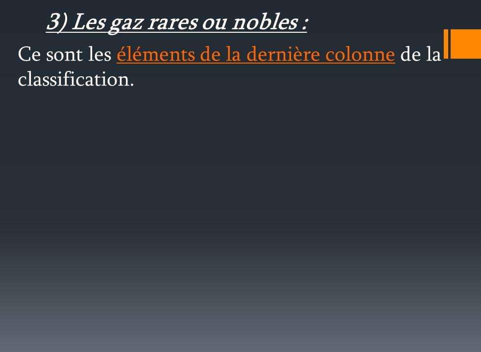 2) Les halogènes : Ce sont les éléments de l avant dernière colonne de la classification. Ils ont sept électrons sur leur couche externe, ils vont don