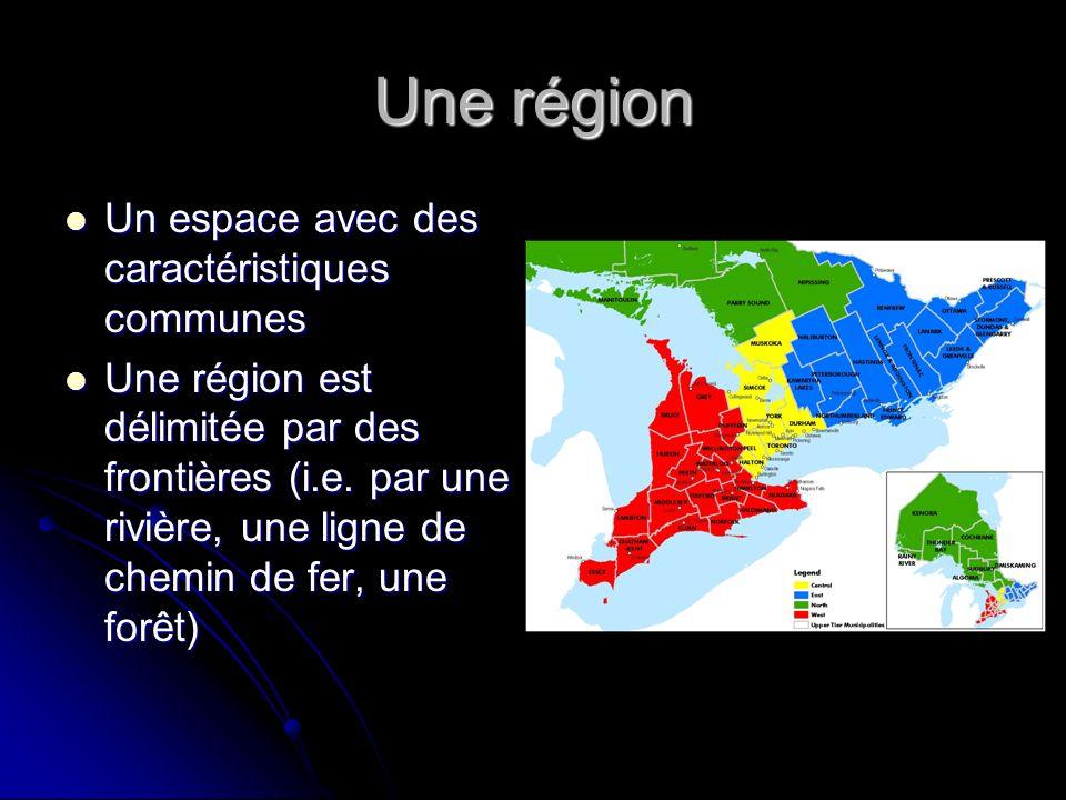 Une région Un espace avec des caractéristiques communes Un espace avec des caractéristiques communes Une région est délimitée par des frontières (i.e.