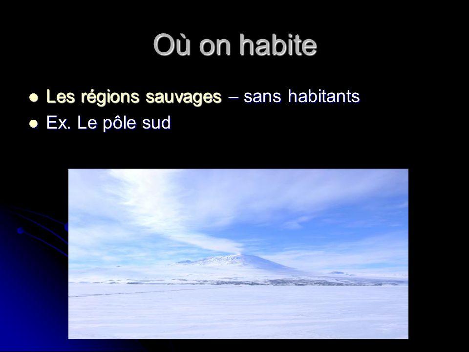 Où on habite Les régions sauvages – sans habitants Les régions sauvages – sans habitants Ex.