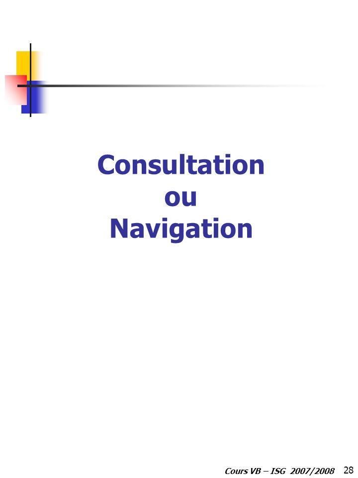 28 Cours VB – ISG 2007/2008 Consultation ou Navigation