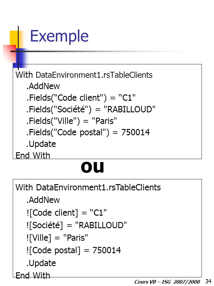 34 Cours VB – ISG 2007/2008 Exemple With DataEnvironment1.rsTableClients.AddNew.Fields(Code client