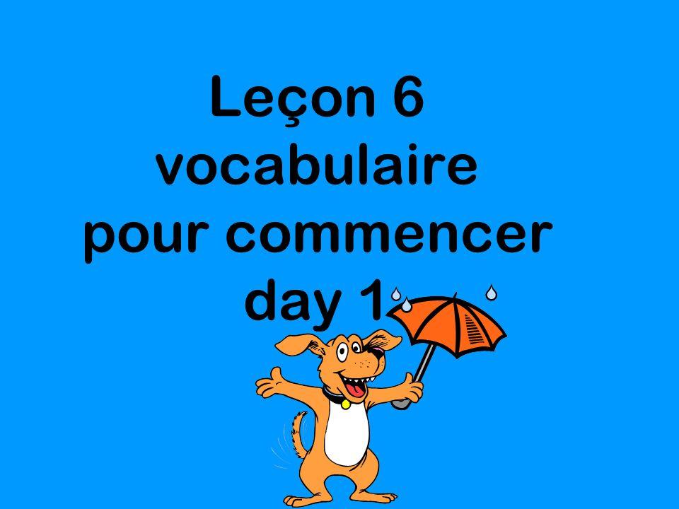 Leçon 6 vocabulaire pour commencer day 1