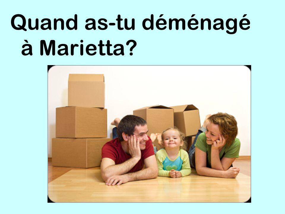 Quand as-tu déménagé à Marietta?