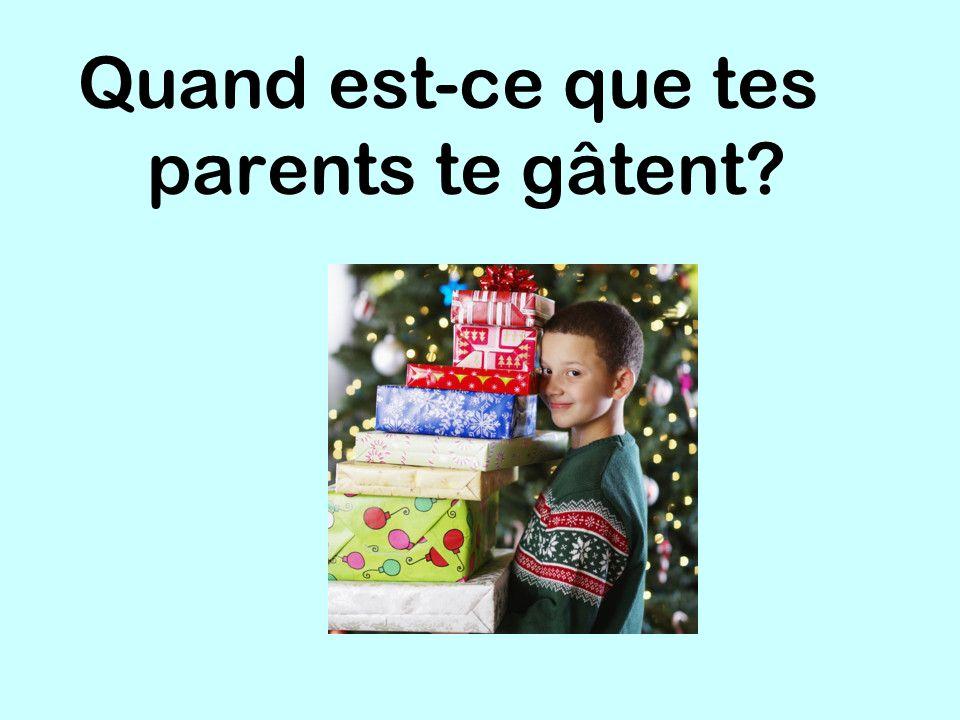 Quand est-ce que tes parents te gâtent?