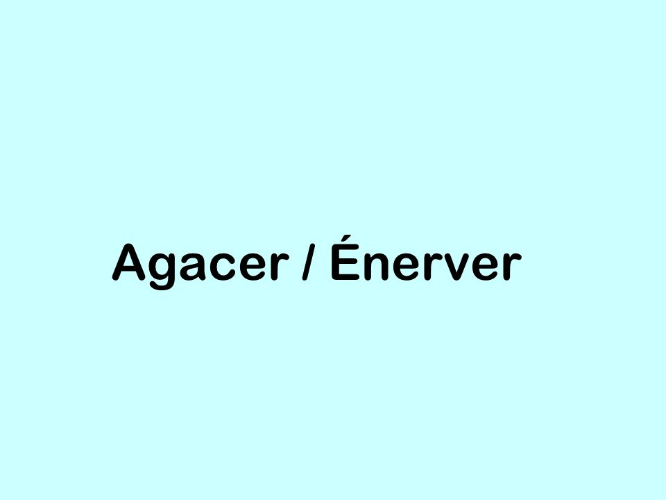 Agacer / Énerver