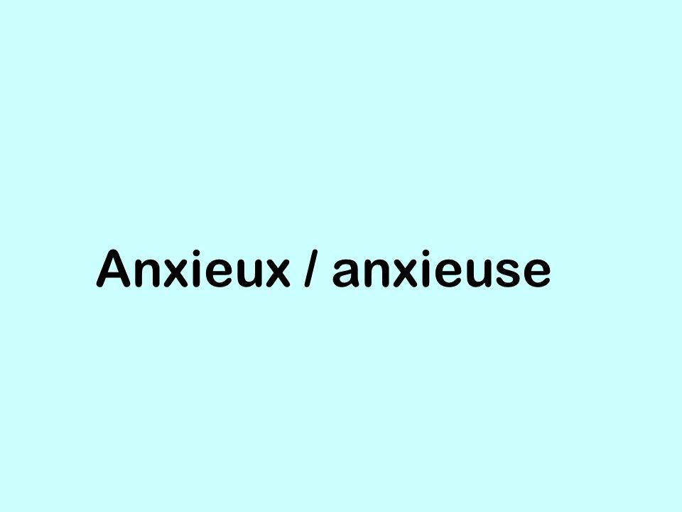 Anxieux / anxieuse