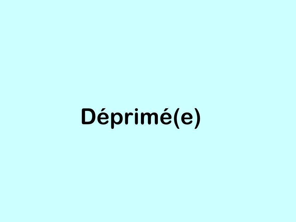 Déprimé(e)
