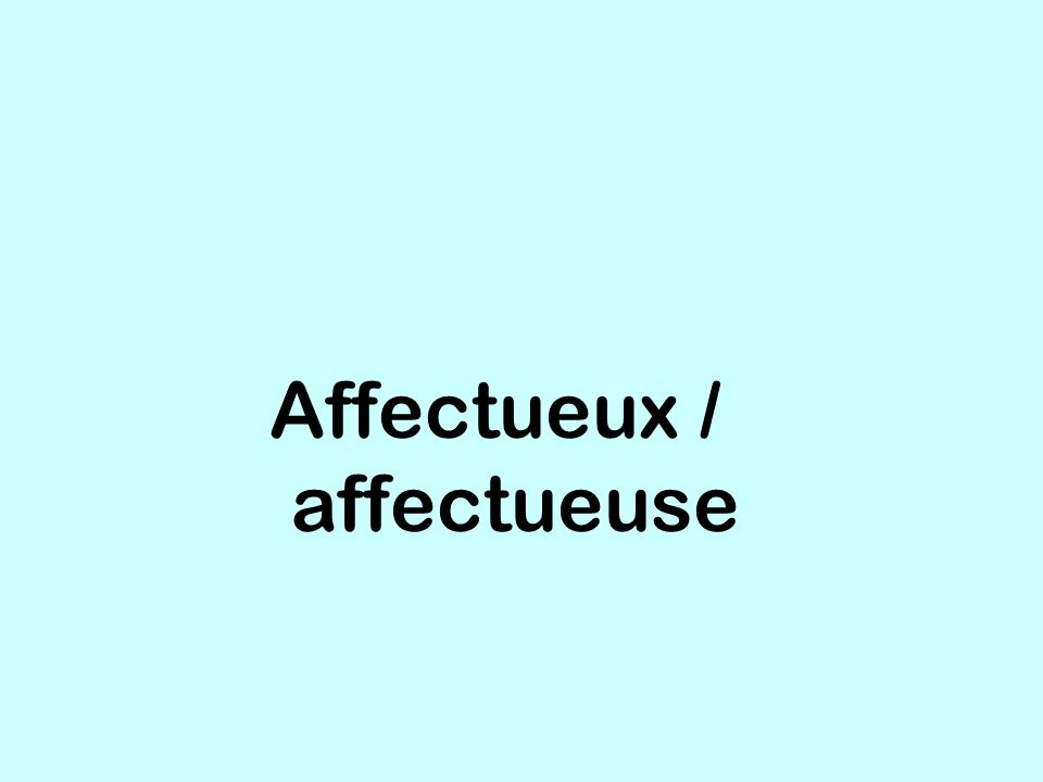 Affectueux / affectueuse