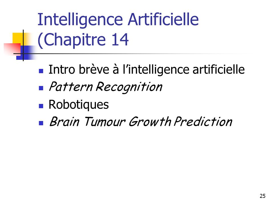 25 Intelligence Artificielle (Chapitre 14 Intro brève à lintelligence artificielle Pattern Recognition Robotiques Brain Tumour Growth Prediction