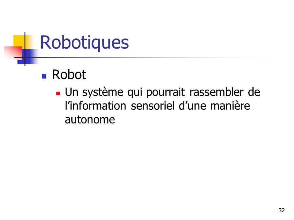 32 Robotiques Robot Un système qui pourrait rassembler de linformation sensoriel dune manière autonome