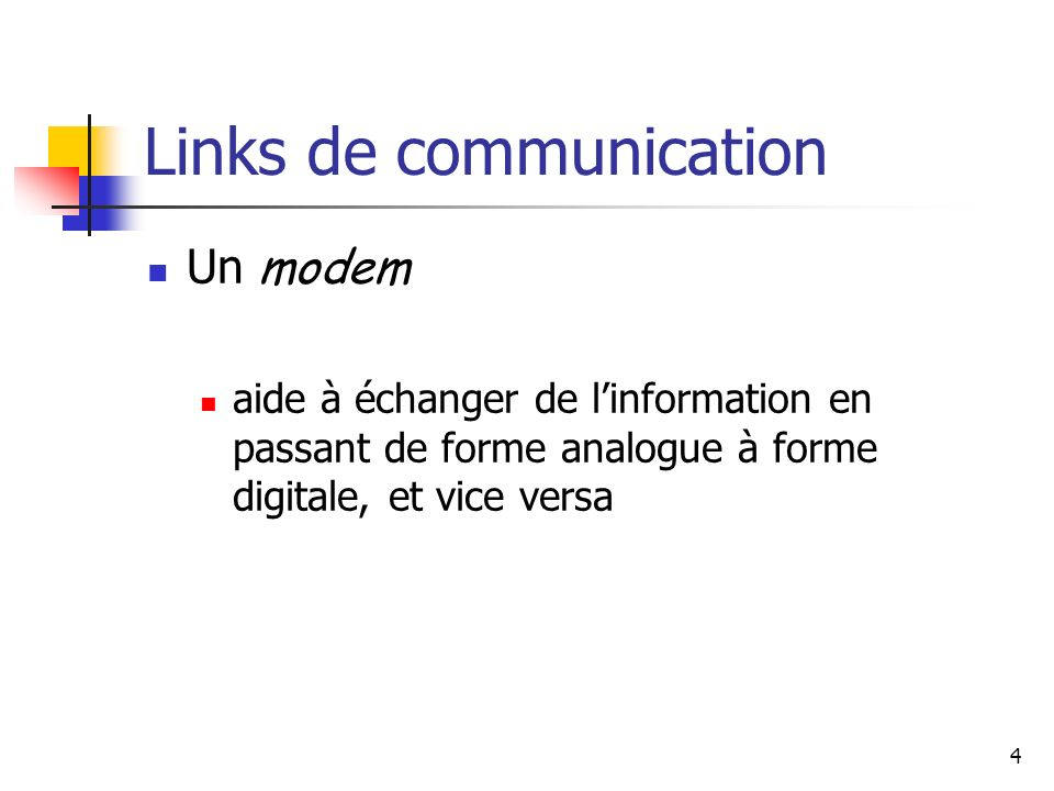 4 Links de communication Un modem aide à échanger de linformation en passant de forme analogue à forme digitale, et vice versa