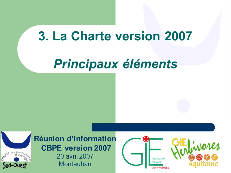 Réunion dinformation CBPE version 2007 20 avril 2007 Montauban 3. La Charte version 2007 Principaux éléments