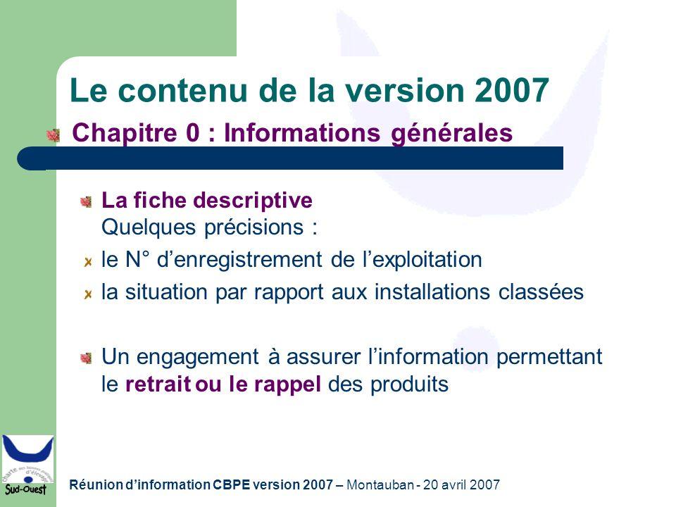 Réunion dinformation CBPE version 2007 – Montauban - 20 avril 2007 Le contenu de la version 2007 Chapitre 0 : Informations générales La fiche descript