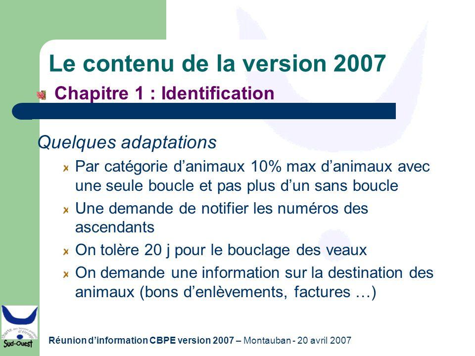 Réunion dinformation CBPE version 2007 – Montauban - 20 avril 2007 Le contenu de la version 2007 Chapitre 1 : Identification Quelques adaptations Par