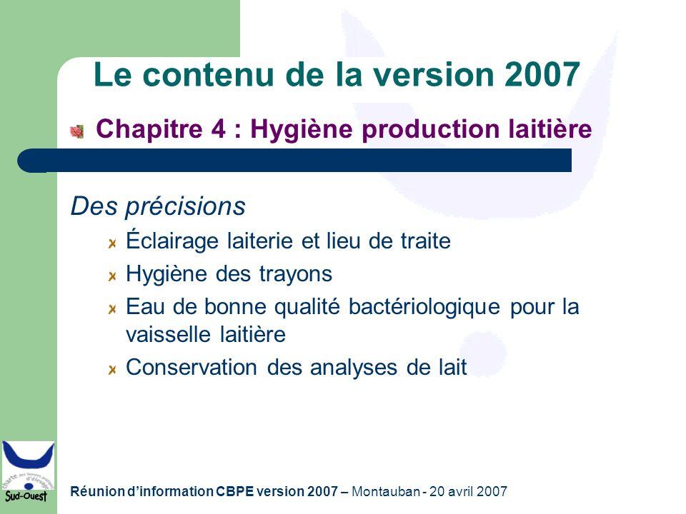 Réunion dinformation CBPE version 2007 – Montauban - 20 avril 2007 Le contenu de la version 2007 Chapitre 4 : Hygiène production laitière Des précisio