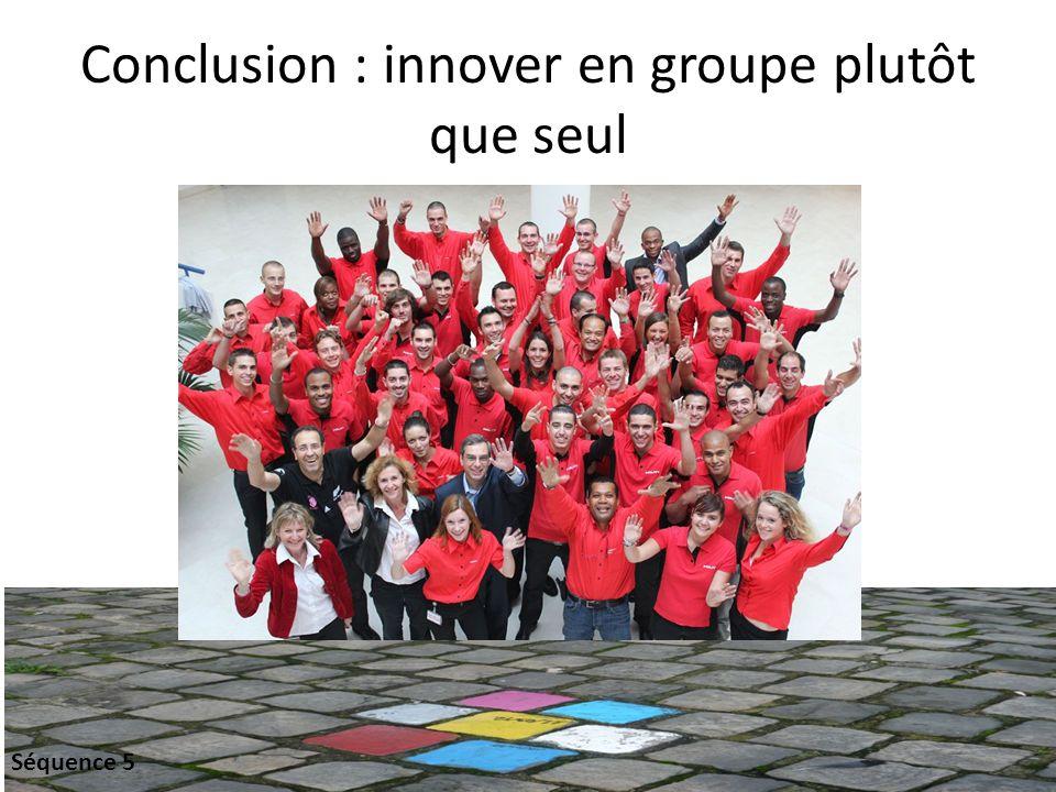 Conclusion : innover en groupe plutôt que seul Séquence 5