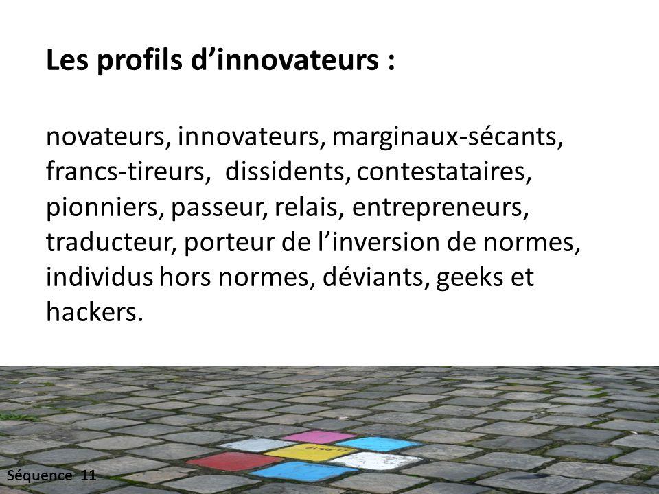 Les profils dinnovateurs : novateurs, innovateurs, marginaux-sécants, francs-tireurs, dissidents, contestataires, pionniers, passeur, relais, entrepreneurs, traducteur, porteur de linversion de normes, individus hors normes, déviants, geeks et hackers.