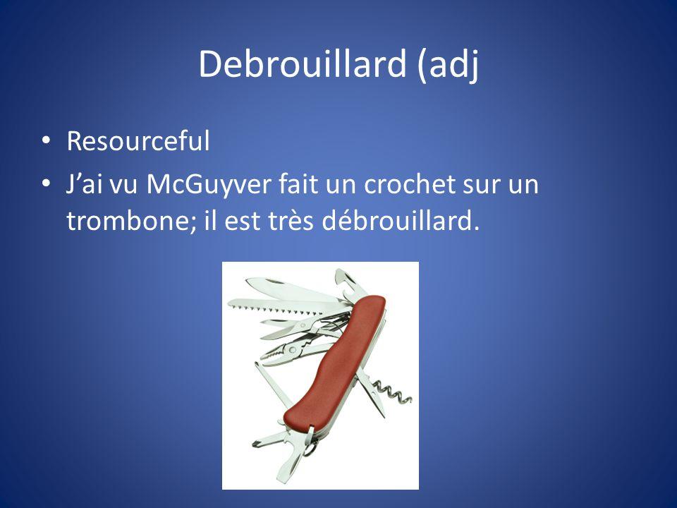 Debrouillard (adj Resourceful Jai vu McGuyver fait un crochet sur un trombone; il est très débrouillard.