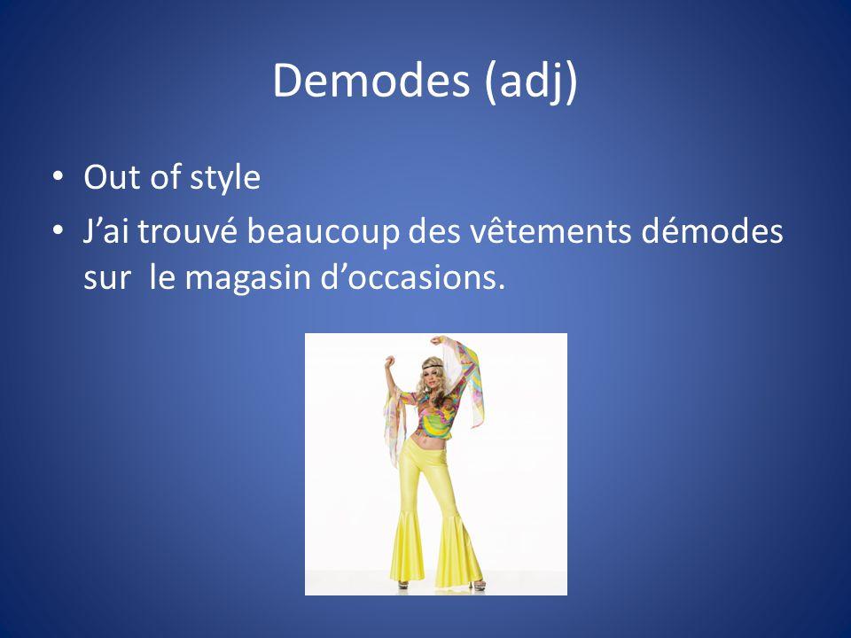 Demodes (adj) Out of style Jai trouvé beaucoup des vêtements démodes sur le magasin doccasions.