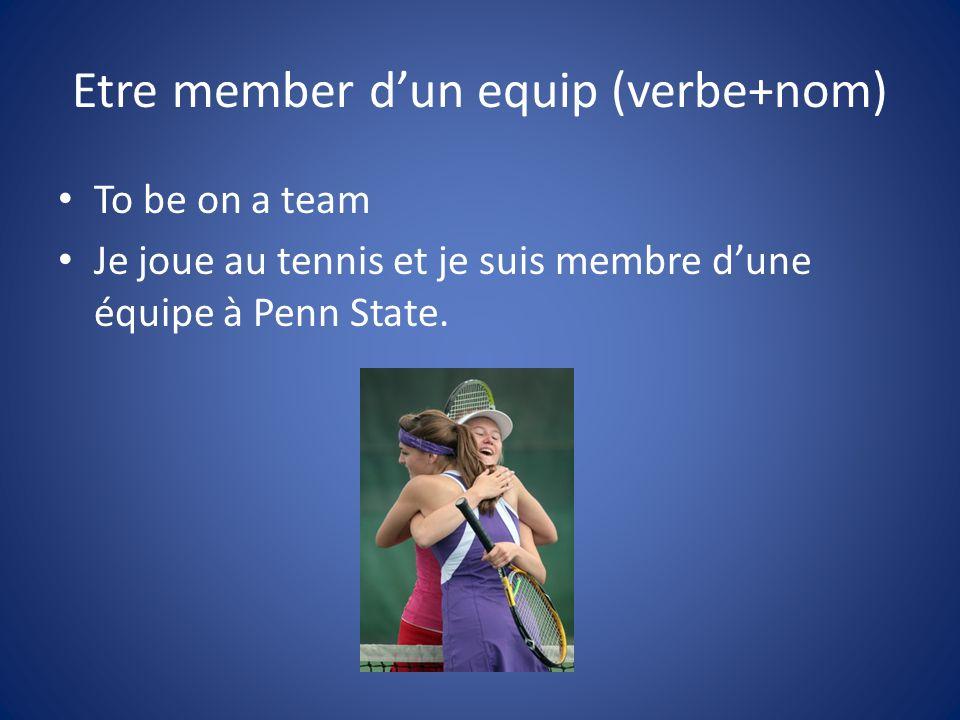 Etre member dun equip (verbe+nom) To be on a team Je joue au tennis et je suis membre dune équipe à Penn State.