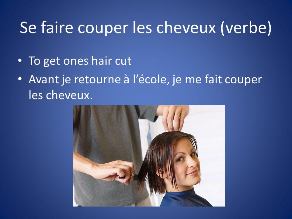 Se faire couper les cheveux (verbe) To get ones hair cut Avant je retourne à lécole, je me fait couper les cheveux.