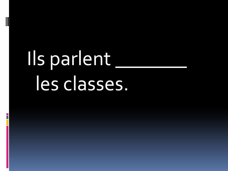 Ils parlent _______ les classes.
