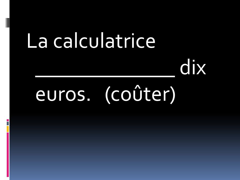 La calculatrice _____________ dix euros. (coûter)