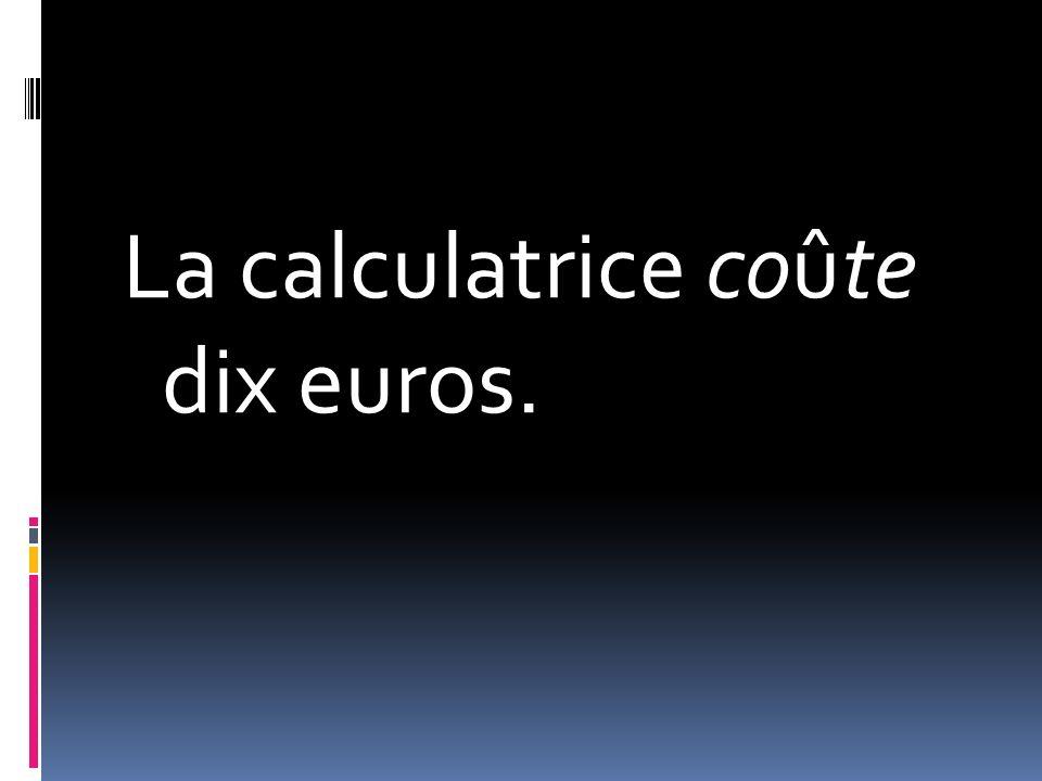La calculatrice coûte dix euros.