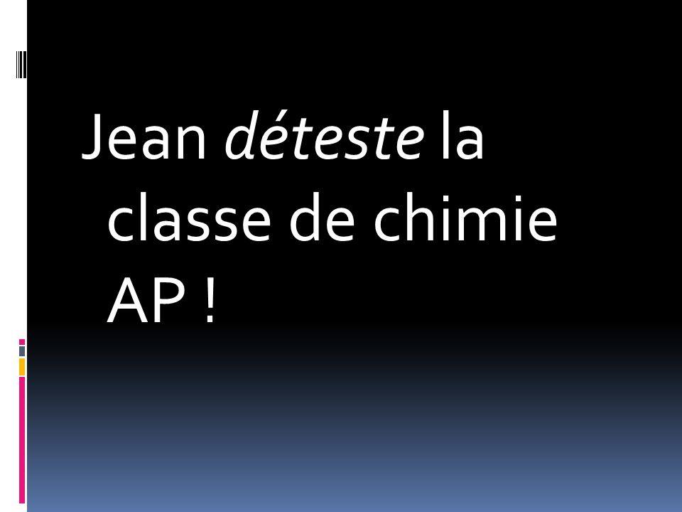 Jean déteste la classe de chimie AP !