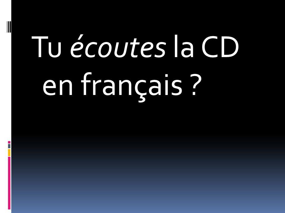Tu écoutes la CD en français