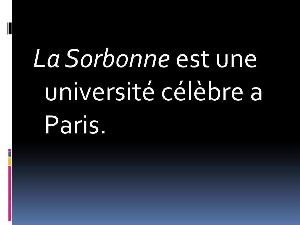 La Sorbonne est une université célèbre a Paris.