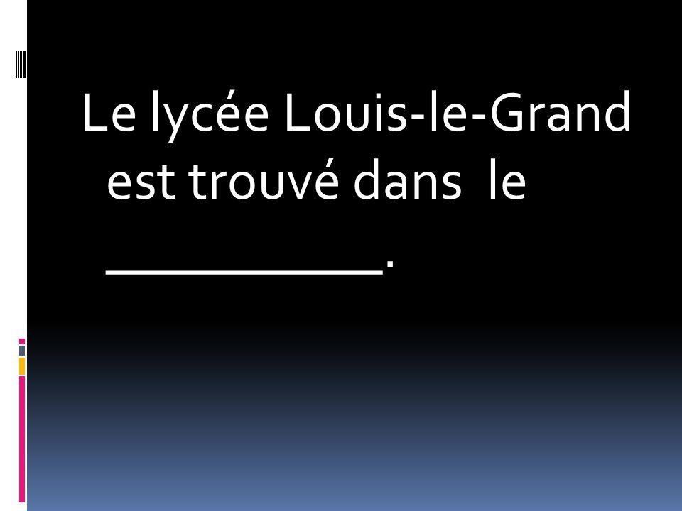 Le lycée Louis-le-Grand est trouvé dans le __________.